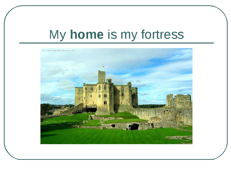My home is my fortress