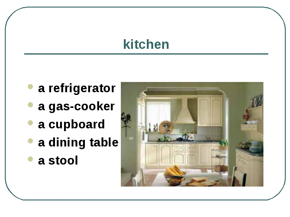 kitchen a refrigerator a gas-cooker a cupboard a dining table a stool