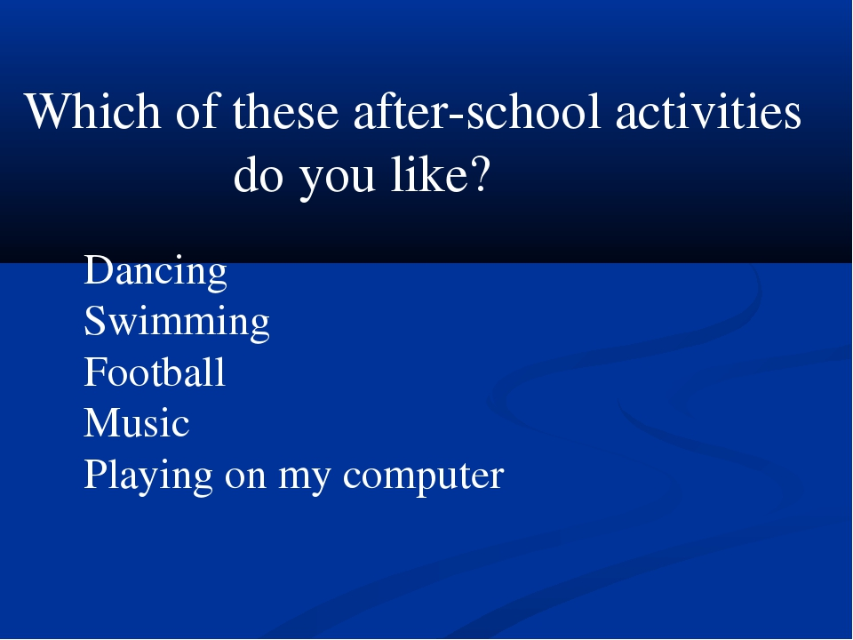 Which of these after-school activities do you like? Dancing Swimming Football...