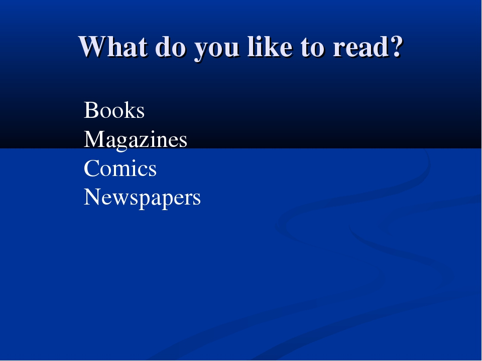 What do you like to read? Books Magazines Comics Newspapers