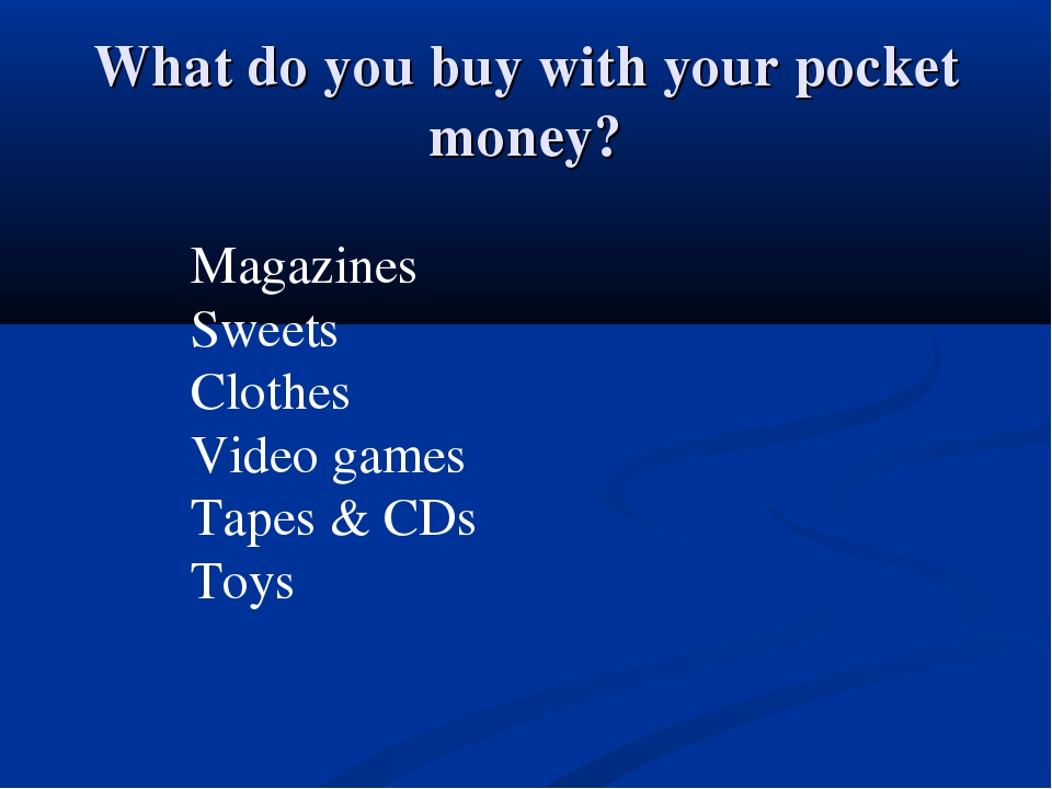 What do you buy with your pocket money? Magazines Sweets Clothes Video games...