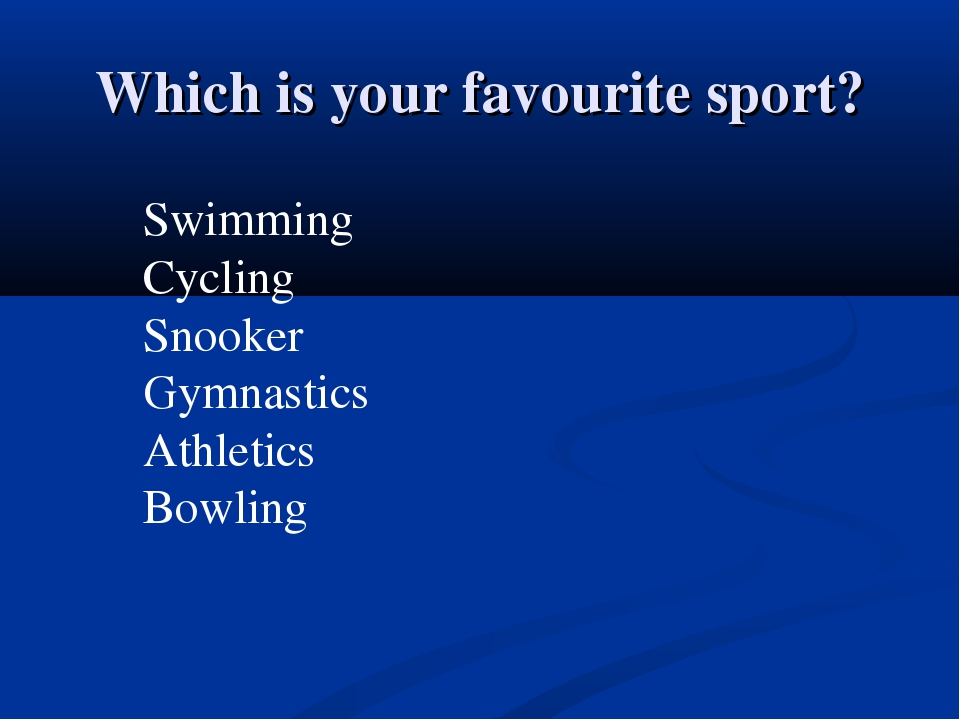 Which is your favourite sport? Swimming Cycling Snooker Gymnastics Athletics...