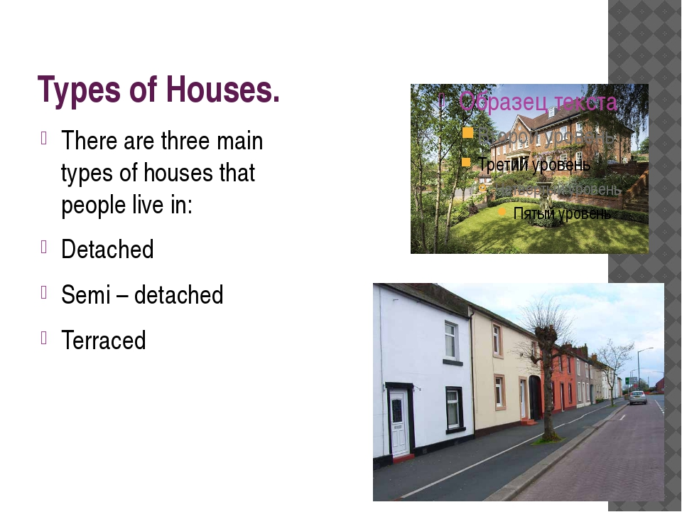 Types of Houses. There are three main types of houses that people live in: De