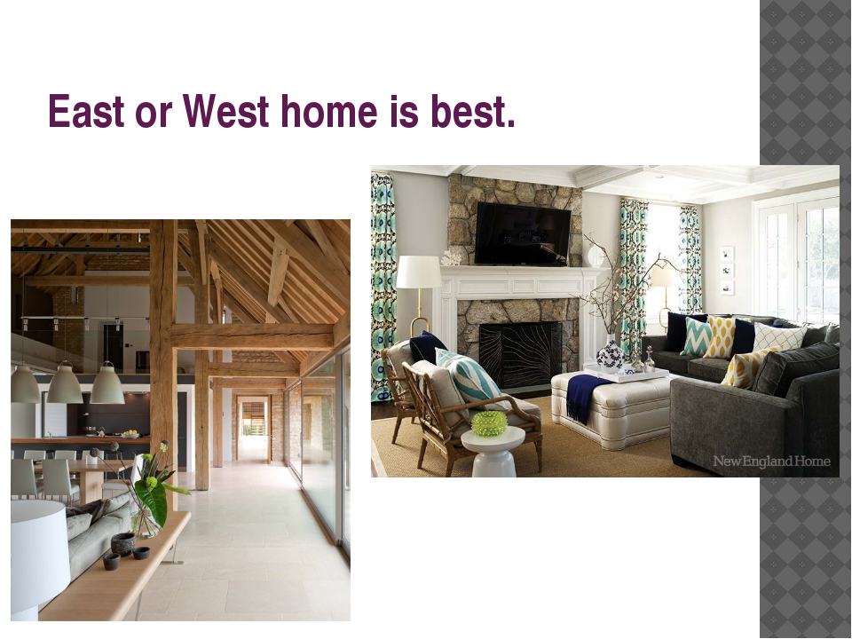 East or West home is best.