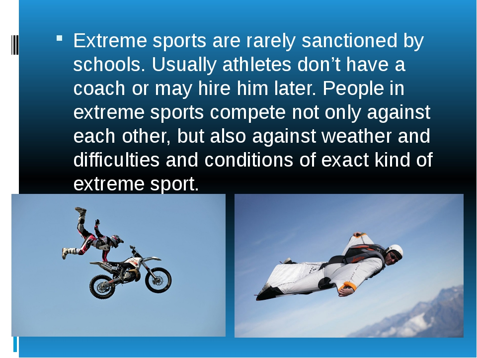 Extreme sports are rarely sanctioned by schools. Usually athletes don't have...