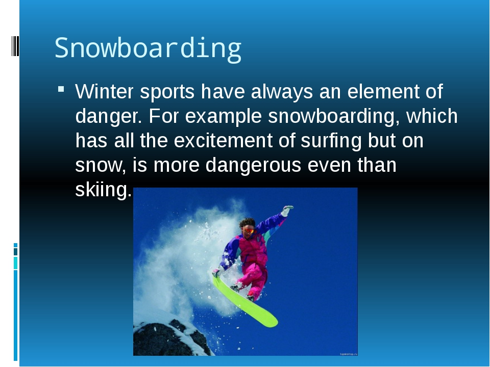 Snowboarding Winter sports have always an element of danger. For example snow...
