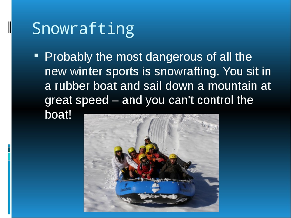 Snowrafting Probably the most dangerous of all the new winter sports is snowr...