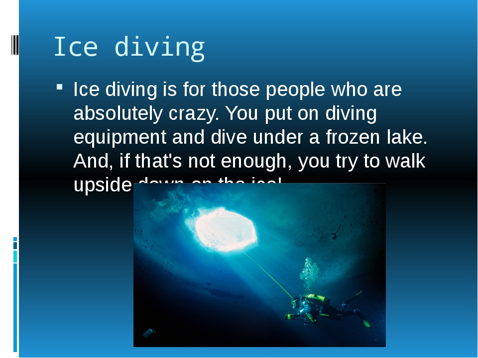 Ice diving Ice diving is for those people who are absolutely crazy. You put o...