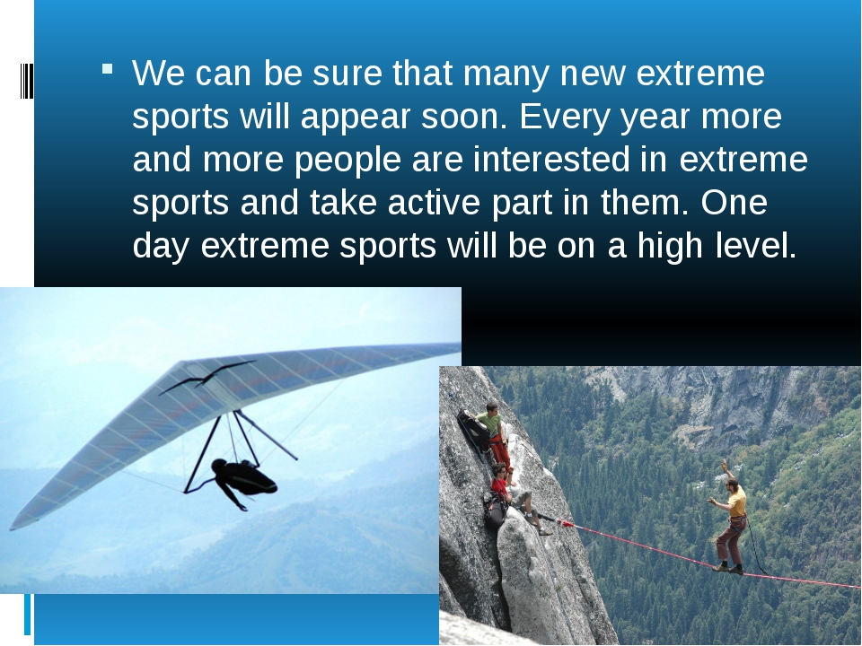 We can be sure that many new extreme sports will appear soon. Every year mor...