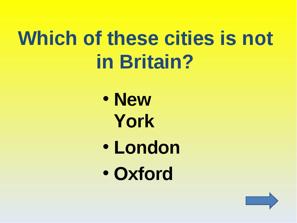 Which of these cities is not in Britain? New York London Oxford