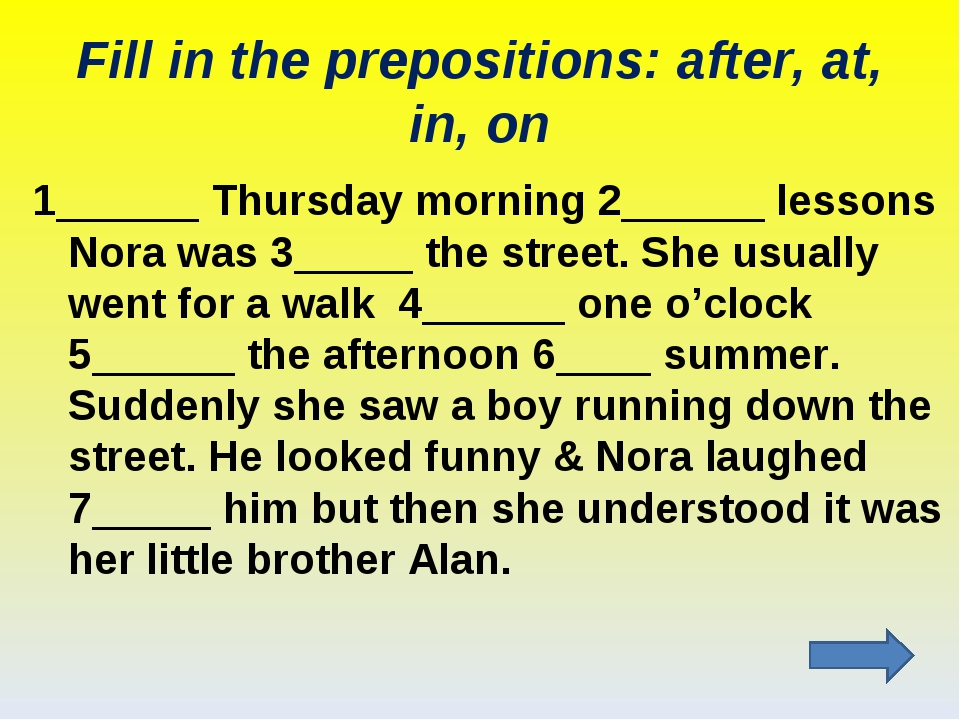 Fill in the prepositions: after, at, in, on 1______ Thursday morning 2______...