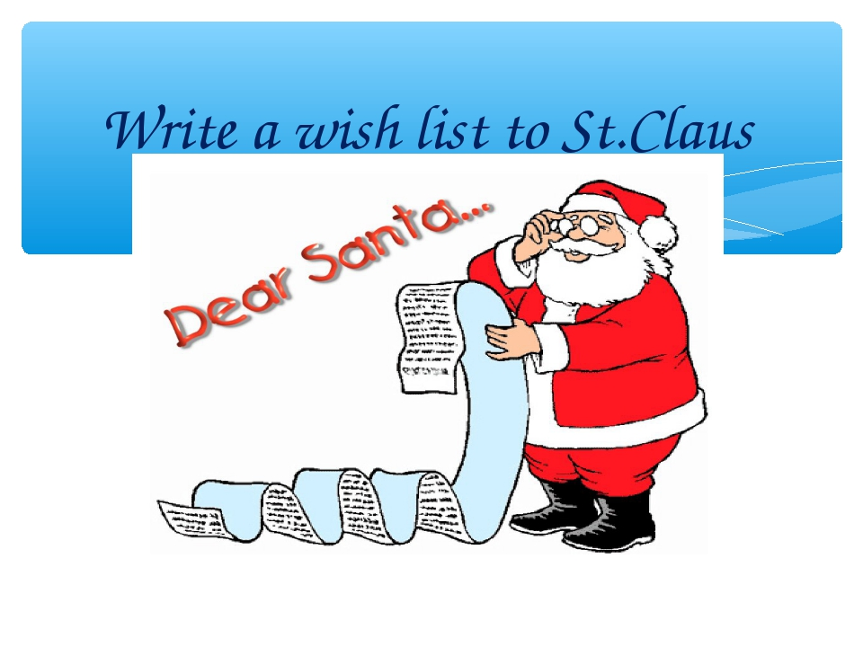 Write a wish list to St.Claus