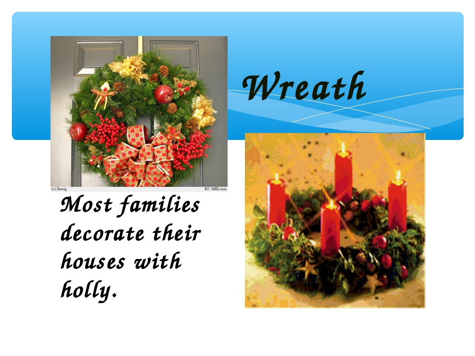 Most families decorate their houses with holly. Wreath