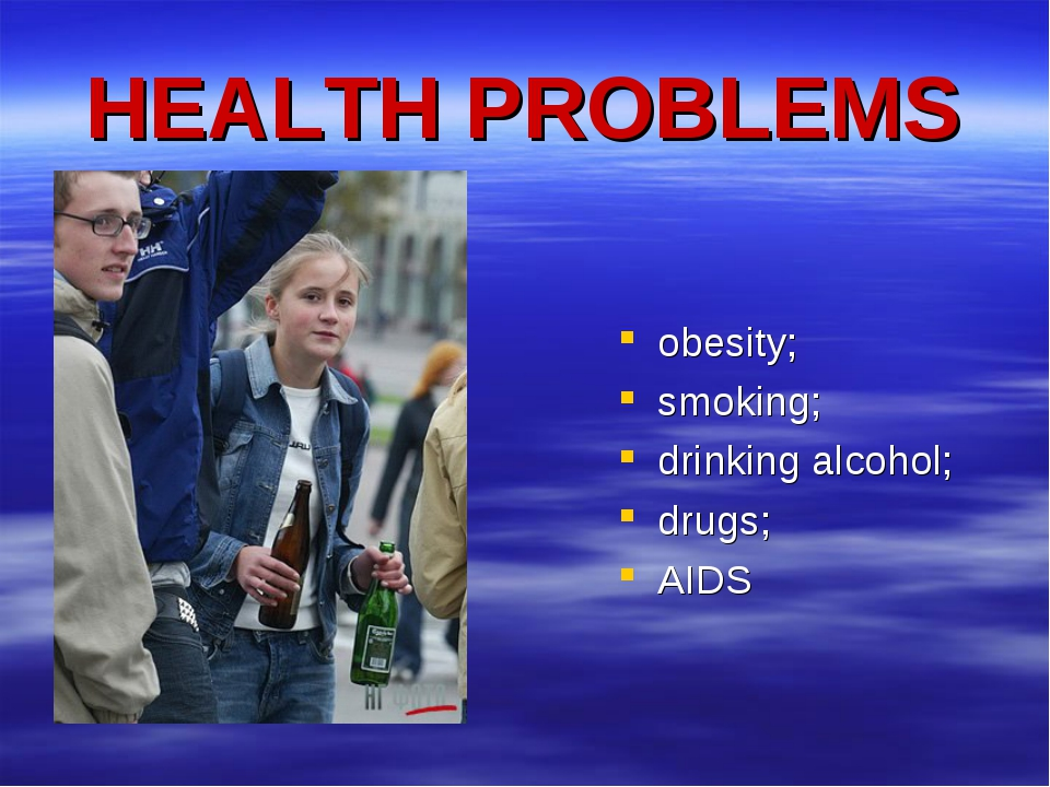 HEALTH PROBLEMS obesity; smoking; drinking alcohol; drugs; AIDS