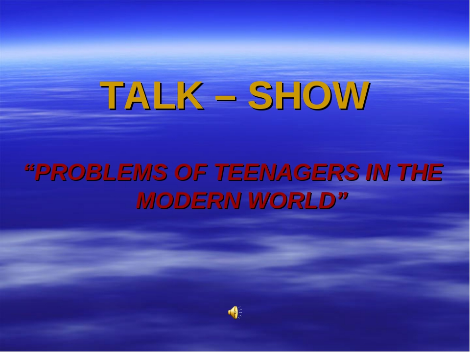 "TALK – SHOW ""PROBLEMS OF TEENAGERS IN THE MODERN WORLD"""