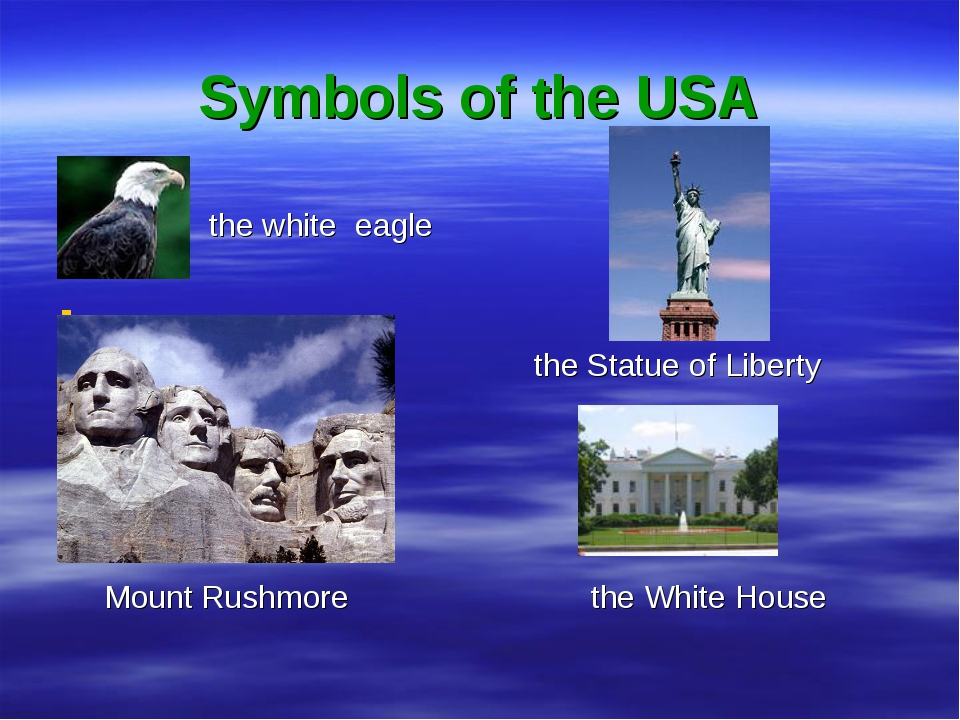 Symbols of the USA the white eagle the Statue of Liberty Mount Rushmore the W...