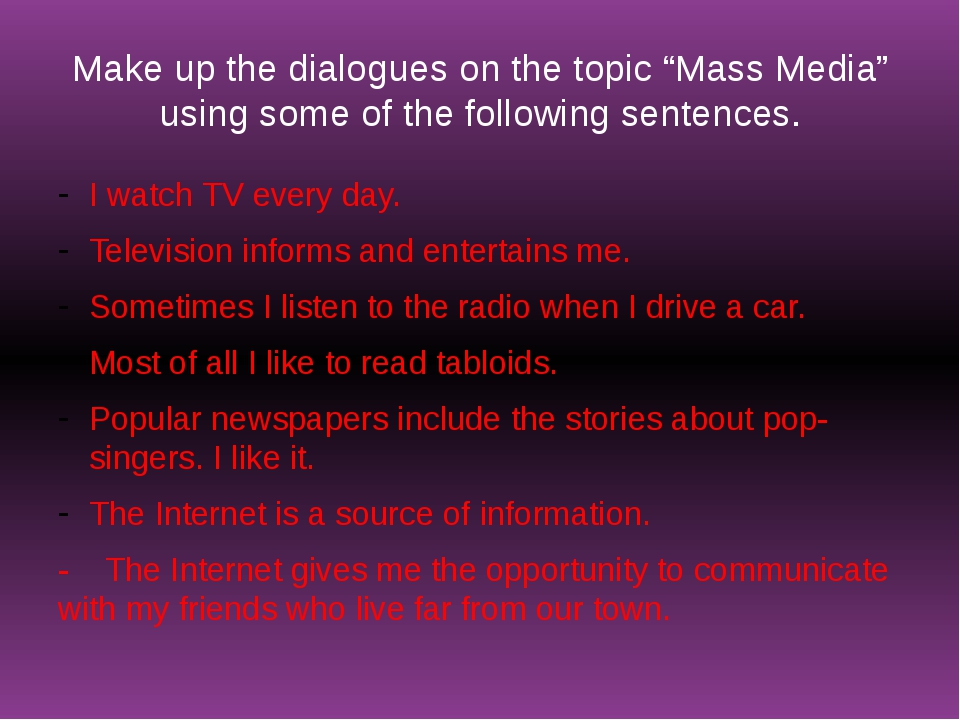 """Make up the dialogues on the topic """"Mass Media"""" using some of the following s..."""