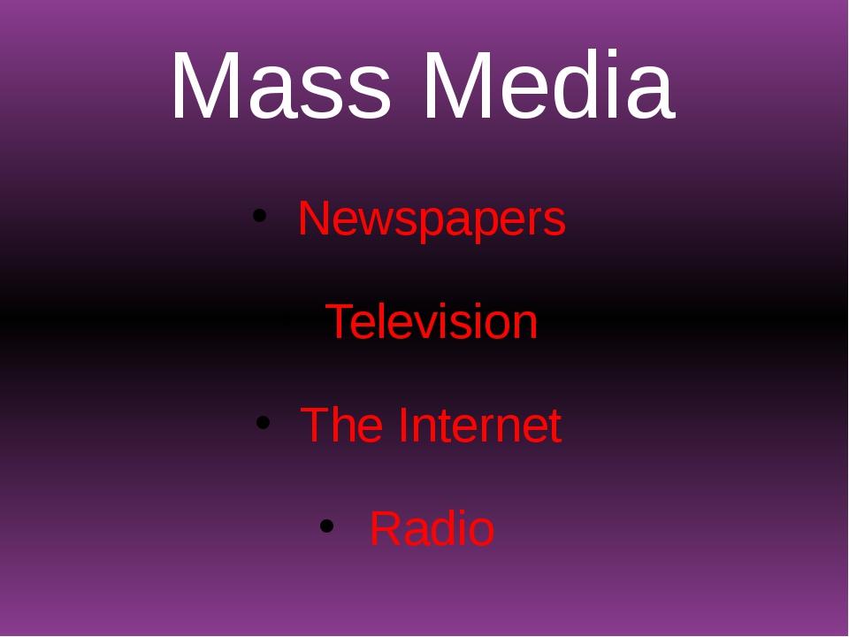 Mass Media Newspapers Television The Internet Radio