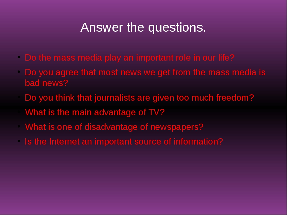 Answer the questions. Do the mass media play an important role in our life? D...