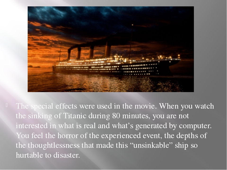 The special effects were used in the movie. When you watch the sinking of Tit...