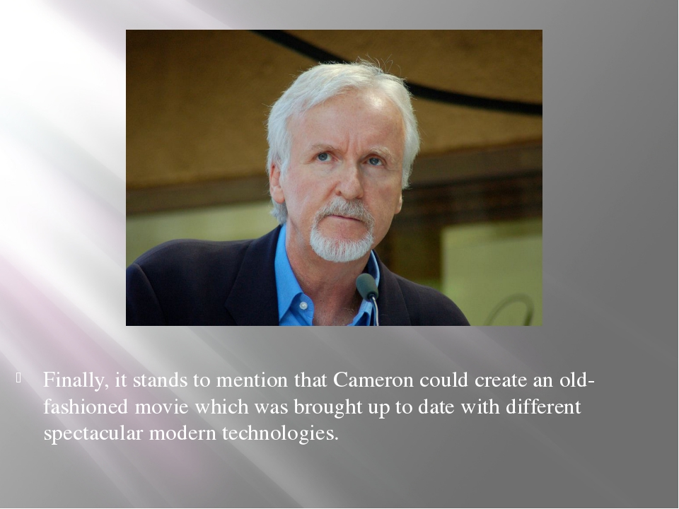 Finally, it stands to mention that Cameron could create an old-fashioned movi...