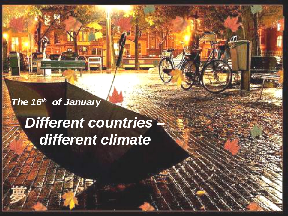 Different countries – different climate The 16th of January