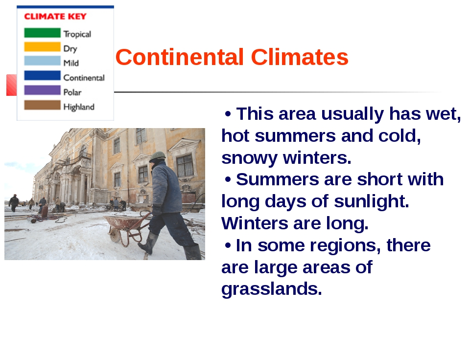 Continental Climates • This area usually has wet, hot summers and cold, snowy...