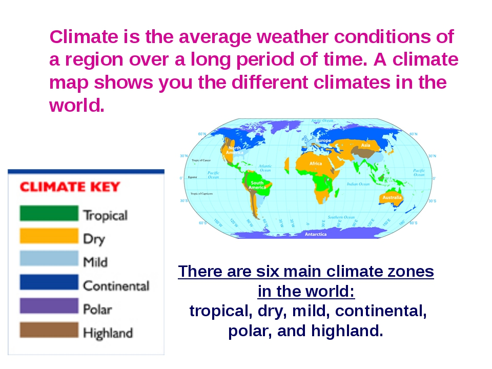 Climateis the average weather conditions of a region over a long period of t...