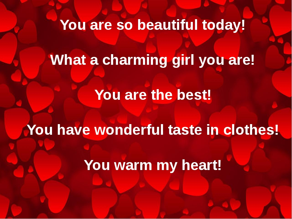 You are so beautiful today! What a charming girl you are! You are the best! Y...