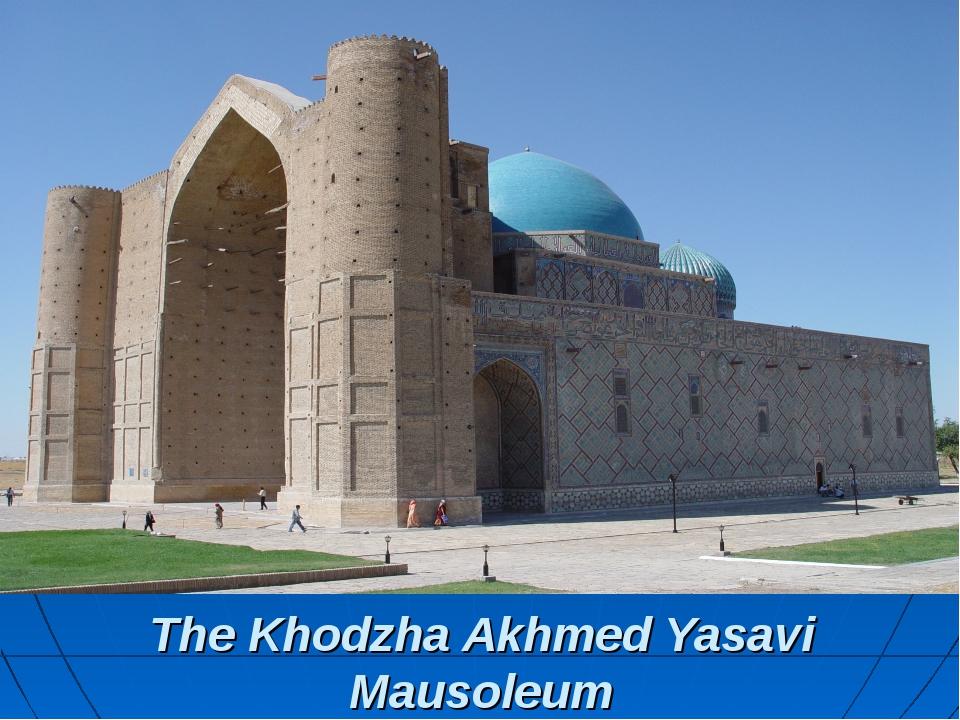 The Khodzha Akhmed Yasavi Mausoleum