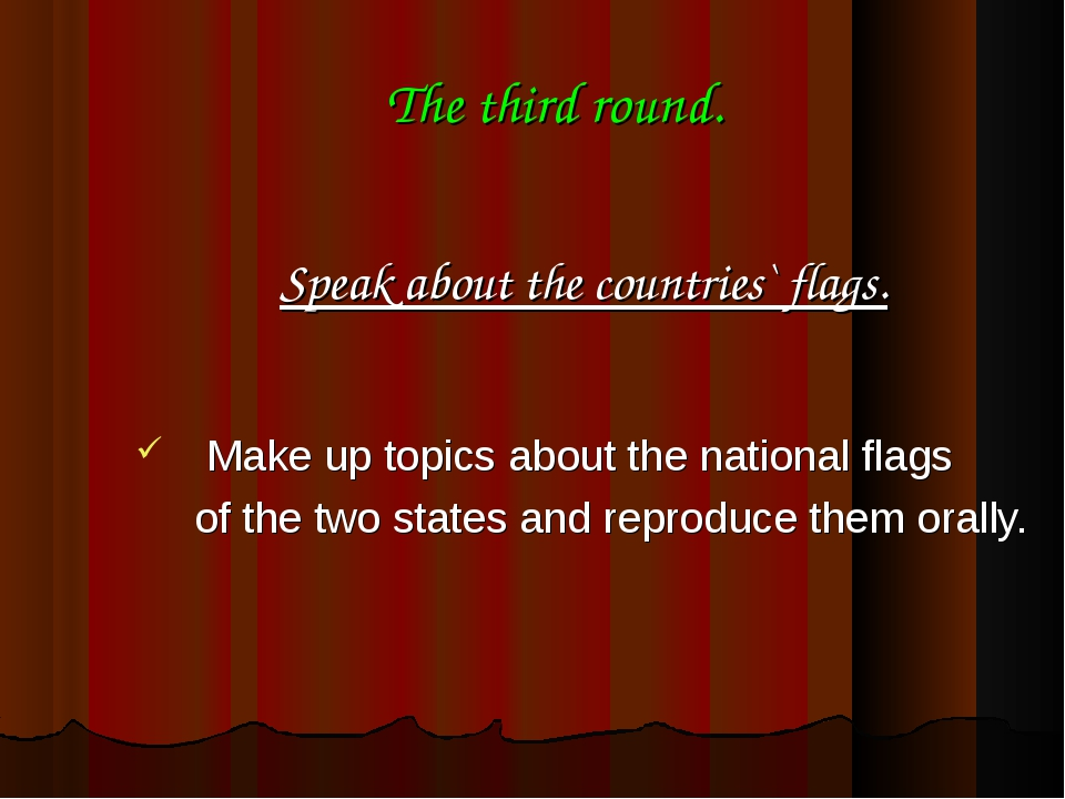 The third round. Speak about the countries` flags. Make up topics about the n...