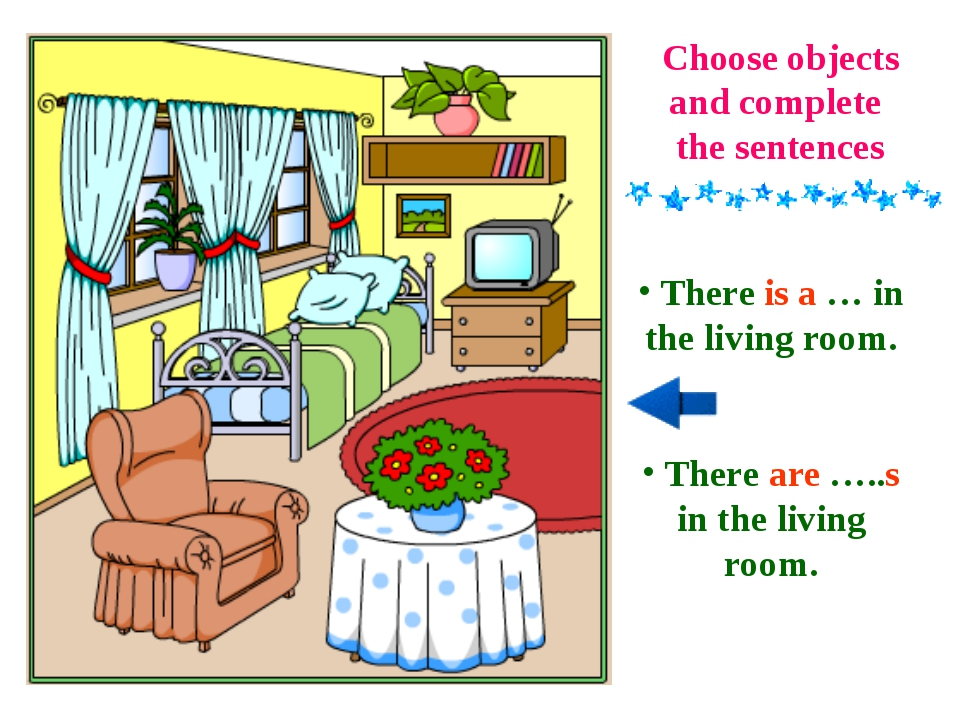 Choose objects and complete the sentences There is a … in the living room. Th...