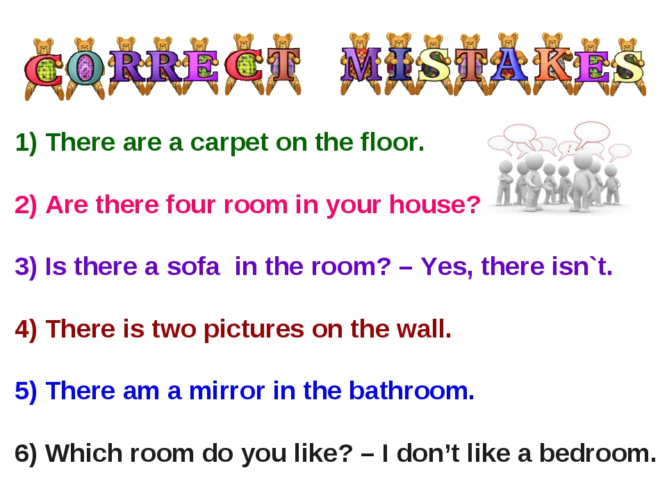 1)There are a carpet on the floor. 2)Are there four room in your house? 3)...