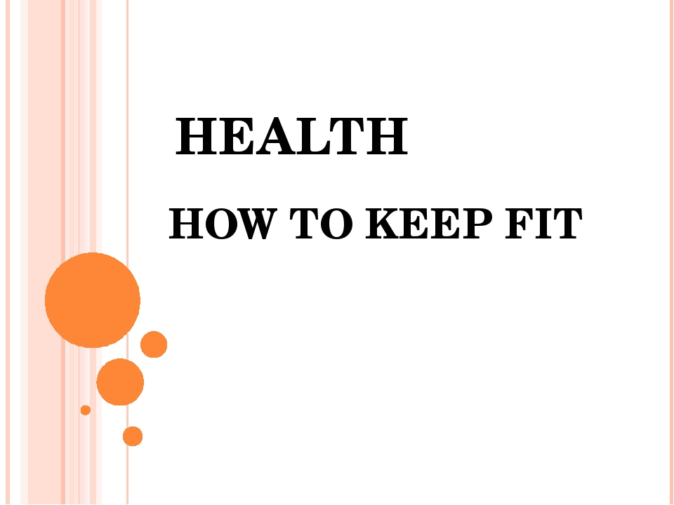 HEALTH HOW TO KEEP FIT