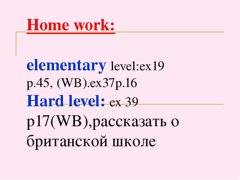 Home work: elementary level:ex19 p.45, (WB).ex37p.16 Hard level: ex 39 p17(WB...