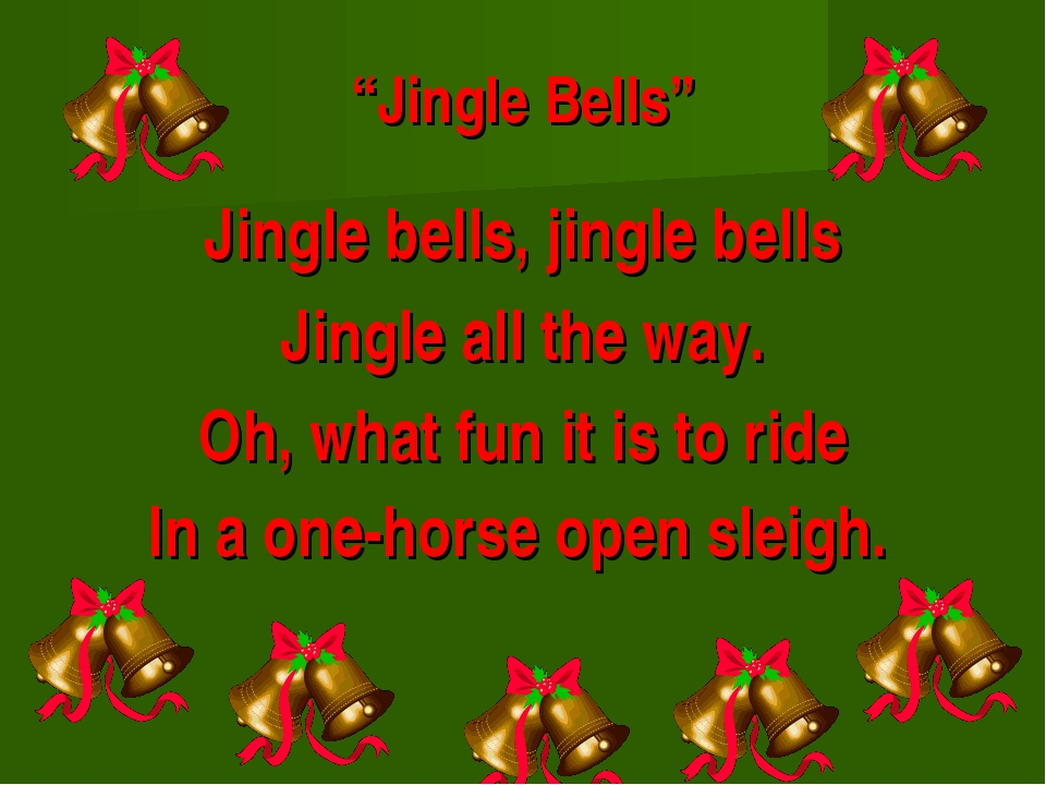 """Jingle Bells"" Jingle bells, jingle bells Jingle all the way. Oh, what fun it..."