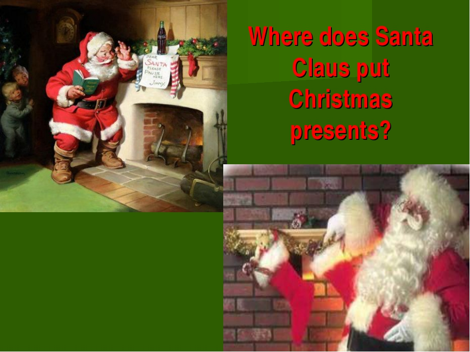 Where does Santa Claus put Christmas presents?
