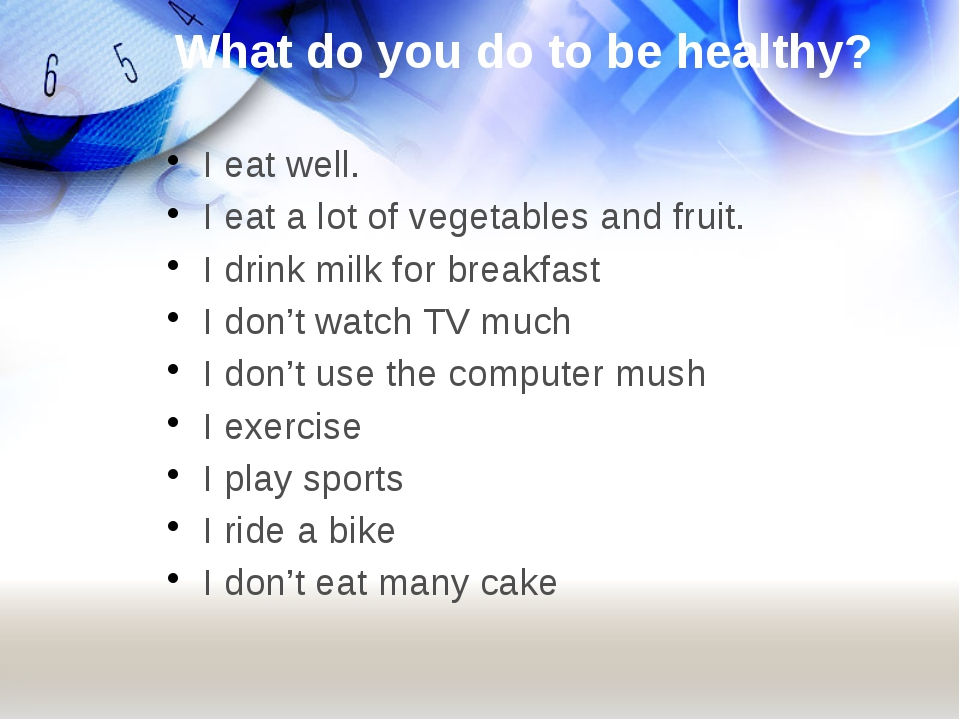 What do you do to be healthy? I eat well. I eat a lot of vegetables and fruit...