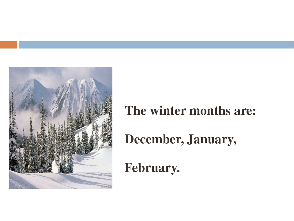 The winter months are: December, January, February.