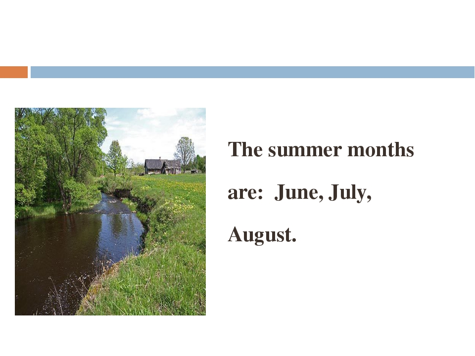The summer months are: June, July, August.