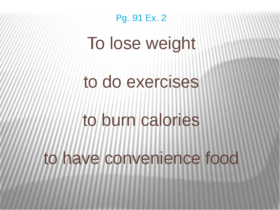 To lose weight to do exercises to burn calories to have convenience food Pg....