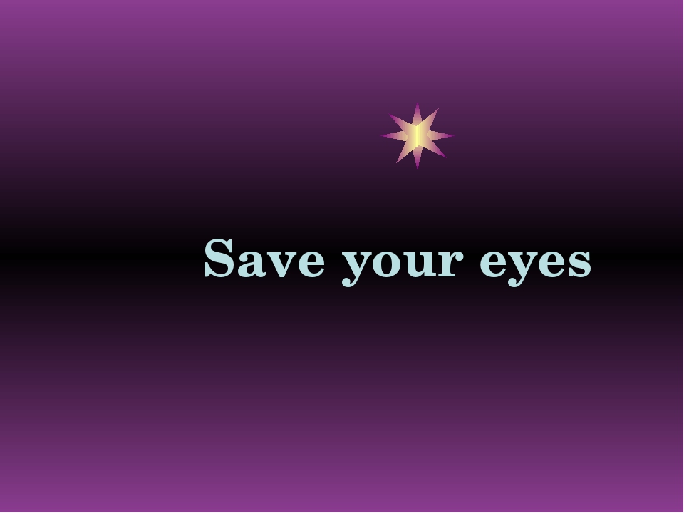 Save your eyes