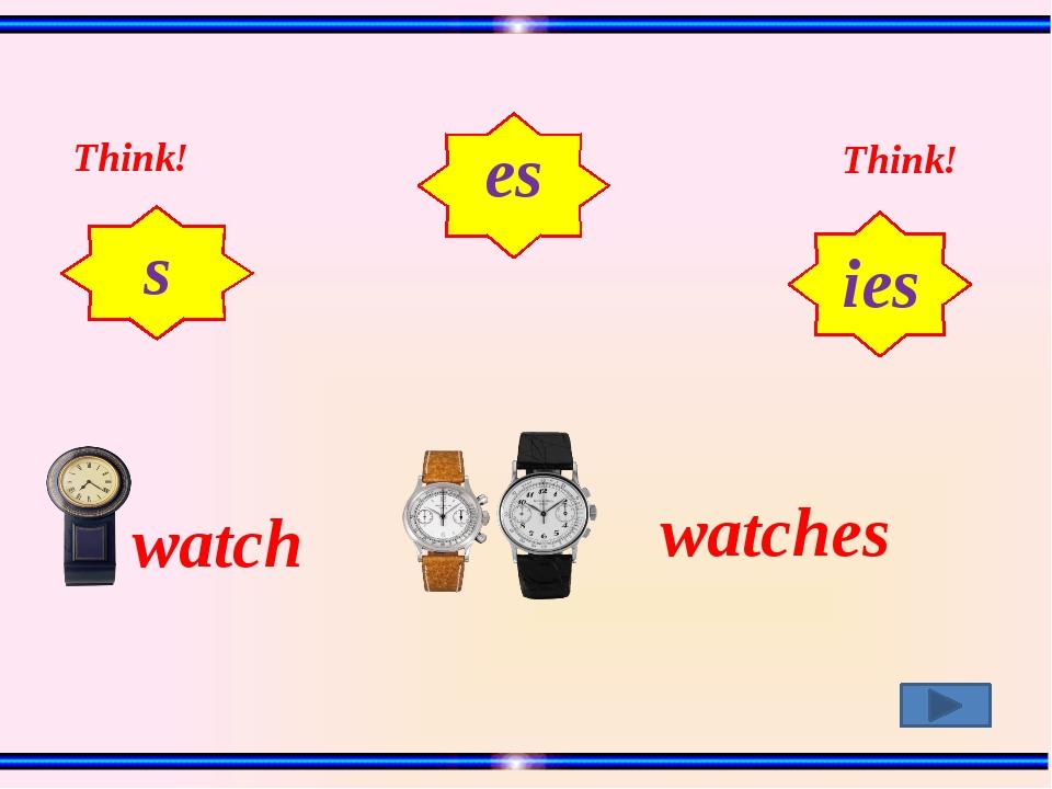 watch watches Think! Think! ies es s