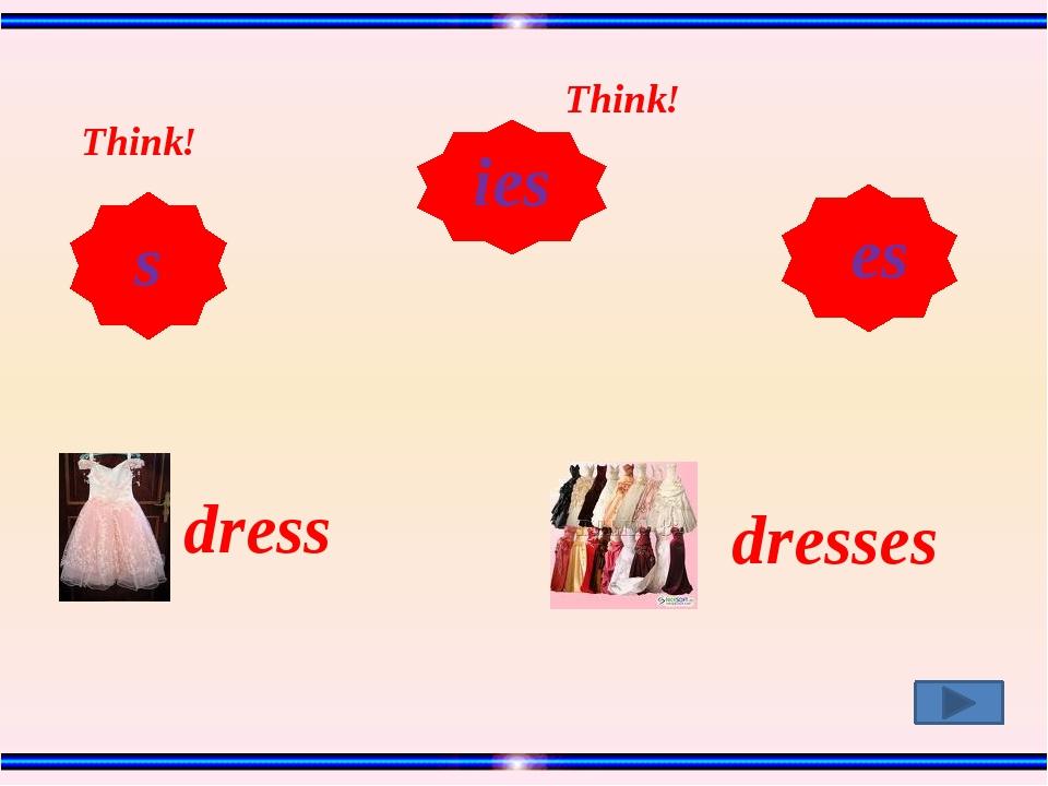 dress dresses Think! Think! s ies es