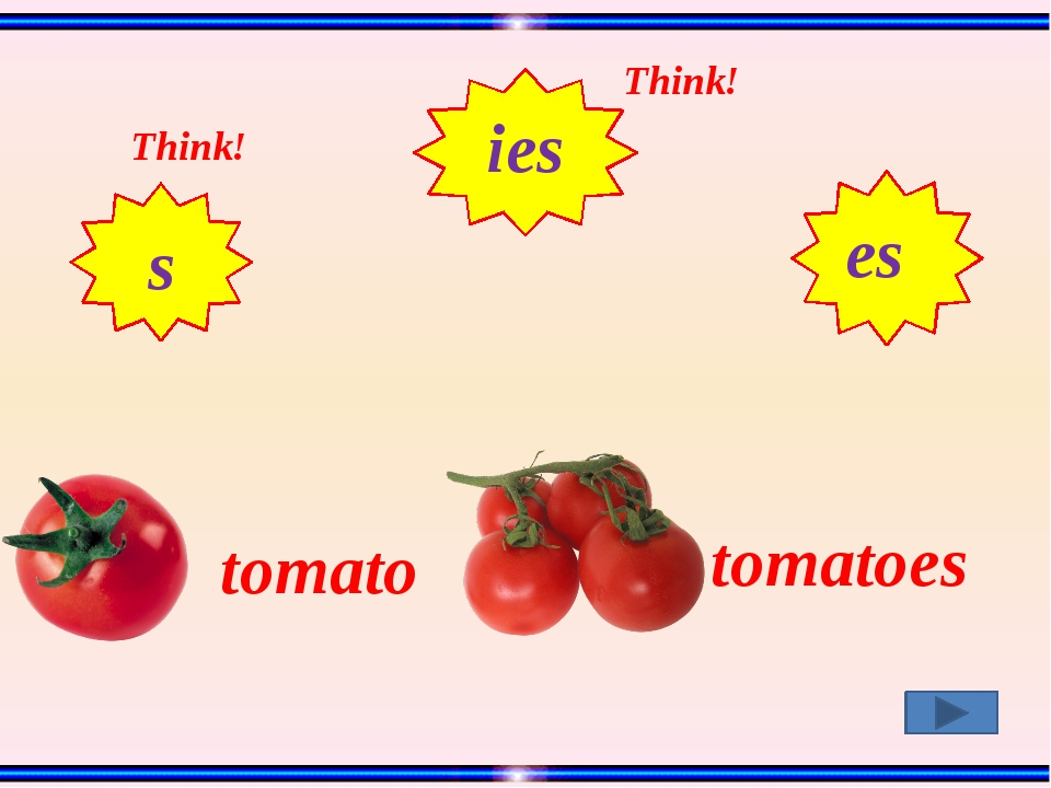 tomato tomatoes Think! Think! s ies es
