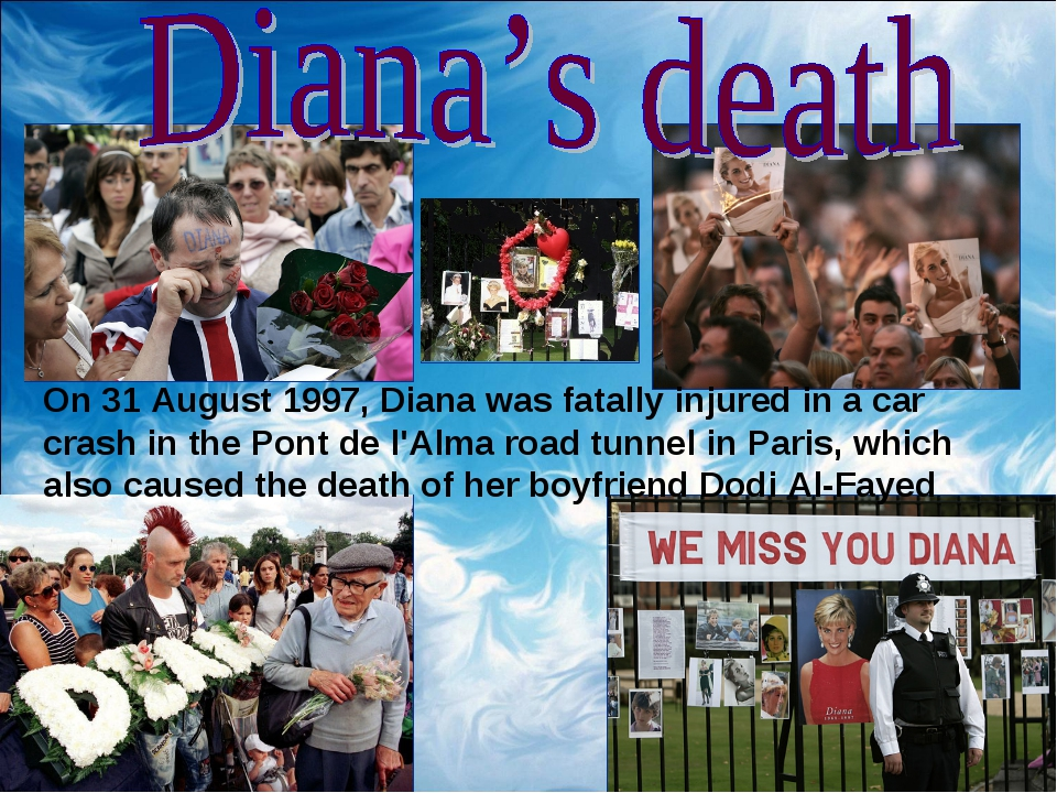 On 31 August 1997, Diana was fatally injured in a car crash in the Pont de l'...