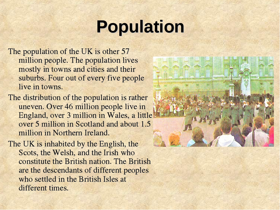 Population The population of the UK is other 57 million people. The populatio...