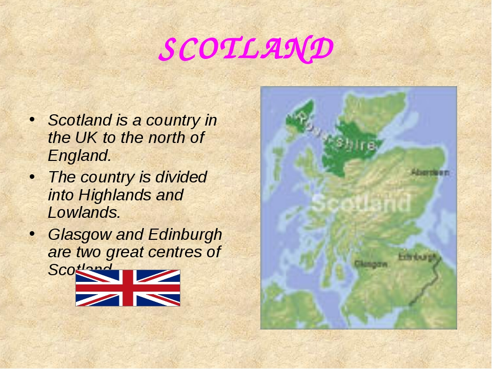 SCOTLAND Scotland is a country in the UK to the north of England. The country...