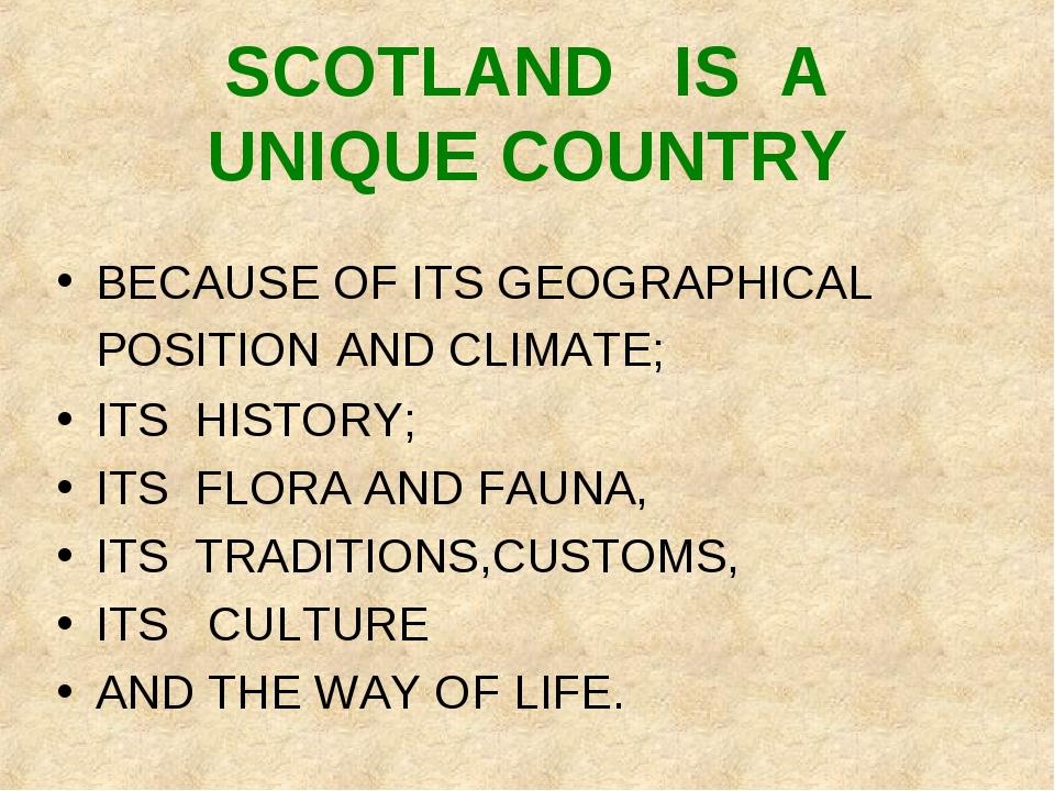 SCOTLAND IS A UNIQUE COUNTRY BECAUSE OF ITS GEOGRAPHICAL POSITION AND CLIMATE...
