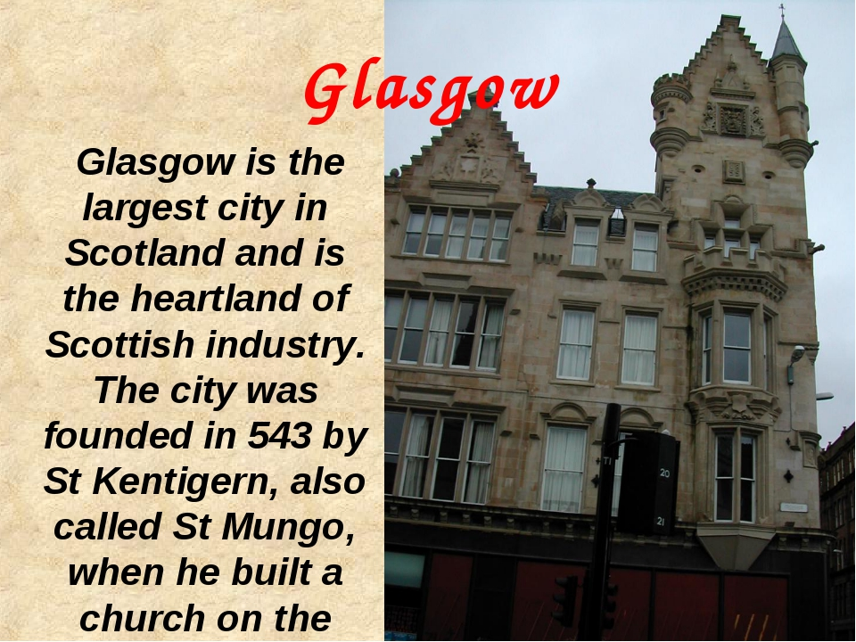 Glasgow Glasgow is the largest city in Scotland and is the heartland of Scott...